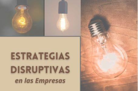 Cómo diseñar estrategias disruptivas en las empresas